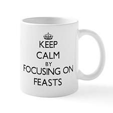 Keep Calm by focusing on Feasts Mugs