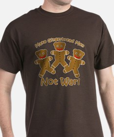 Gingerbread Men Not War T-Shirt