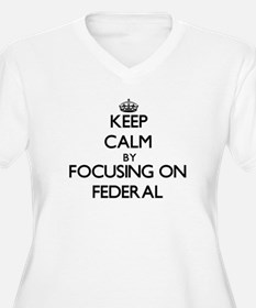 Keep Calm by focusing on Federal Plus Size T-Shirt