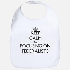 Keep Calm by focusing on Federalists Bib