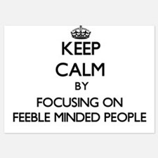 Keep Calm by focusing on Feeble Minded Invitations