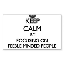 Keep Calm by focusing on Feeble Minded Peo Decal