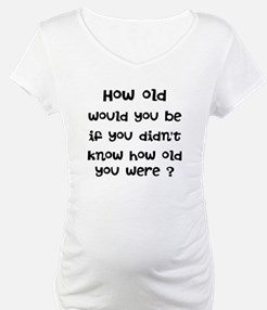 How old would you be? Shirt