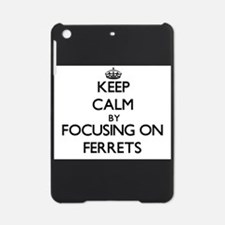 Keep Calm by focusing on Ferrets iPad Mini Case