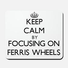 Keep Calm by focusing on Ferris Wheels Mousepad