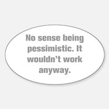 No sense being pessimistic It wouldn t work anyway