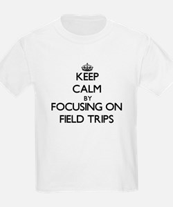 Keep Calm by focusing on Field Trips T-Shirt