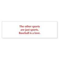 The other sports are just sports Baseball is a lov