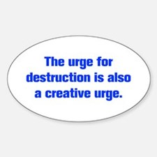 The urge for destruction is also a creative urge S