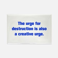The urge for destruction is also a creative urge M
