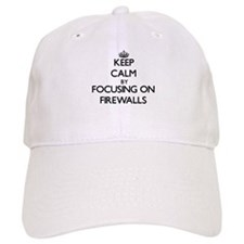 Keep Calm by focusing on Firewalls Baseball Cap