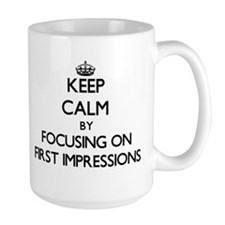 Keep Calm by focusing on First Impressions Mugs