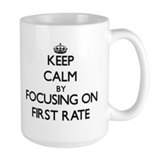 Keep Calm by focusing on First Rate Mugs