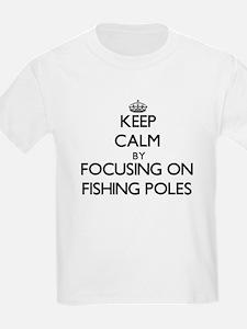 Keep Calm by focusing on Fishing Poles T-Shirt