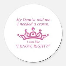 I Needed A Crown Round Car Magnet