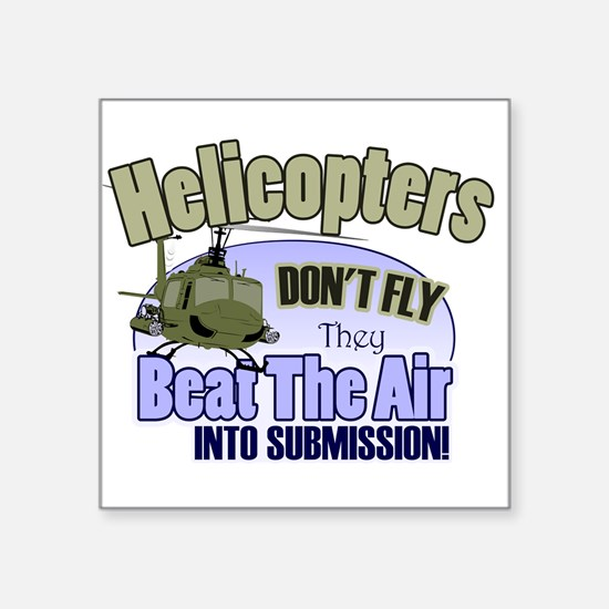 """Helicopters Don't Fly Square Sticker 3"""" x 3"""""""