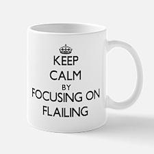 Keep Calm by focusing on Flailing Mugs