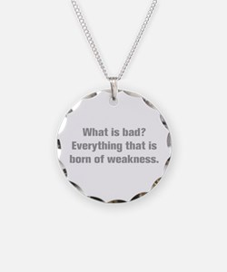 What is bad Everything that is born of weakness Ne