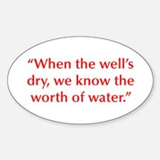 When the well s dry we know the worth of water Sti