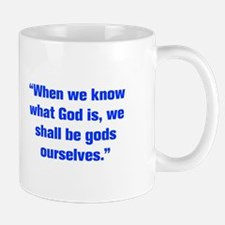 When we know what God is we shall be gods ourselve