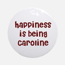 happiness is being Caroline Ornament (Round)