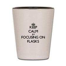 Keep Calm by focusing on Flasks Shot Glass