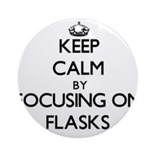 Keep Calm by focusing on Flasks Ornament (Round)