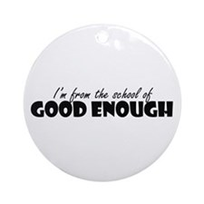 School Good Enough Ornament (Round)