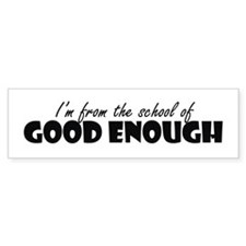 School Good Enough Bumper Bumper Sticker