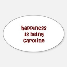 happiness is being Caroline Oval Decal