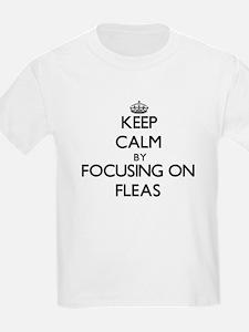 Keep Calm by focusing on Fleas T-Shirt