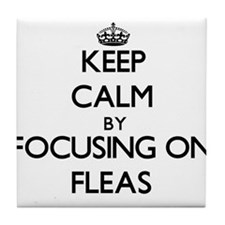 Keep Calm by focusing on Fleas Tile Coaster