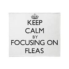 Keep Calm by focusing on Fleas Throw Blanket