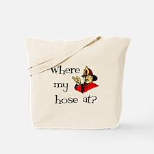 Where my hose at? Humor Tote Bag