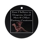 Sure I believe in Dragons Ornament (Round)