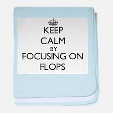 Keep Calm by focusing on Flops baby blanket