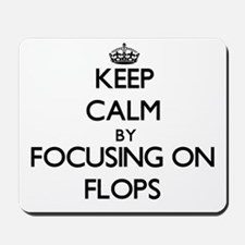 Keep Calm by focusing on Flops Mousepad