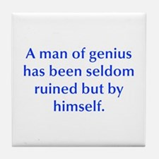 A man of genius has been seldom ruined but by hims