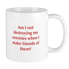 Am I not destroying my enemies when I make friends