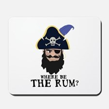 Where Be Rum Mousepad