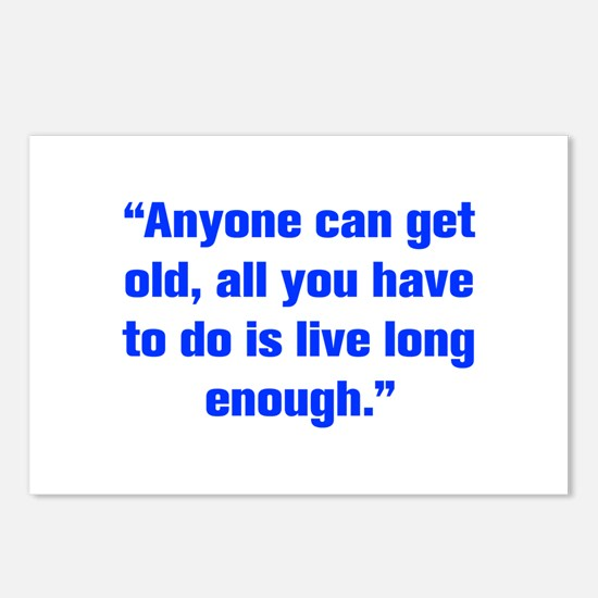 Anyone can get old all you have to do is live long