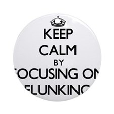 Keep Calm by focusing on Flunking Ornament (Round)