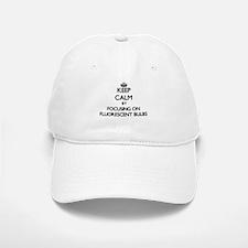 Keep Calm by focusing on Fluorescent Bulbs Baseball Baseball Cap