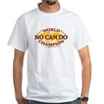 Funny t-shirt - No Can Do World Champion