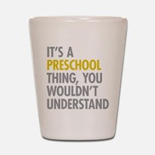 Its A Preschool Thing Shot Glass