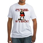 President Bush (W's BACK!) Fitted T-Shirt