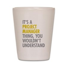 Project Manager Thing Shot Glass