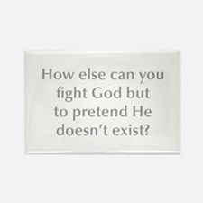 How else can you fight God but to pretend He doesn