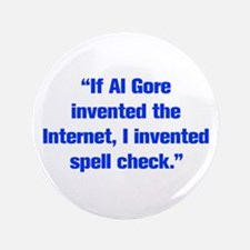 If Al Gore invented the Internet I invented spell