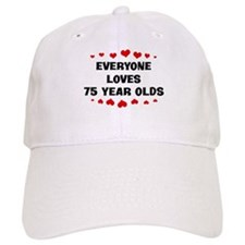Everyone Loves 75 Year Olds Baseball Cap